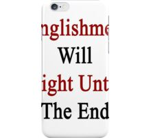 Englishmen Will Fight Until The End  iPhone Case/Skin