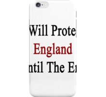 I Will Protect England Until The End  iPhone Case/Skin