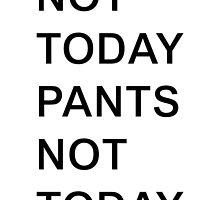 Not Today Pants by xJacky2312x