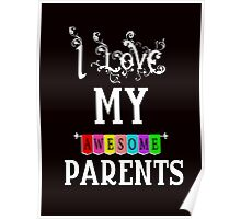 I love my Awesome Parents Poster