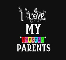 I love my Awesome Parents Unisex T-Shirt