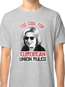 Too Cool for European Union Rules Classic T-Shirt