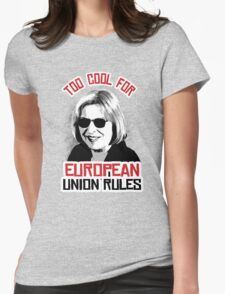 Too Cool for European Union Rules Womens Fitted T-Shirt