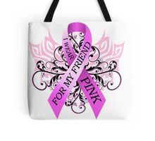 I Wear Pink For My Friend (w) Tote Bag