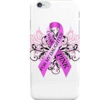 I Wear Pink For My Daughter (w) iPhone Case/Skin