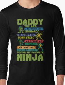Daddy You Are My Favorite Ninja T-Shirt Long Sleeve T-Shirt
