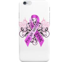 I Wear Pink For My Sister (w) iPhone Case/Skin