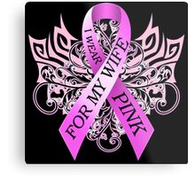 I Wear Pink For My Wife (w) Metal Print