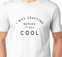 Crafting Before it was Cool Unisex T-Shirt