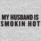 My Husband Is Smokin Hot by Fitspire Apparel
