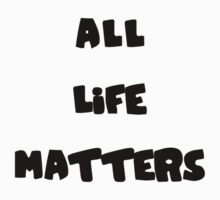 ALL LIFE MATTERS One Piece - Short Sleeve
