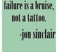 """Failure is a bruise..."" -Jon Sinclair by toosxeforurshit"