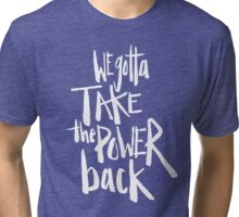 We Gotta Take The Power Back | Color Options Tri-blend T-Shirt