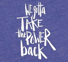 We Gotta Take The Power Back | Color Options Tri-blend T-Shirt