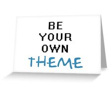 Be Your Own Theme - Tshirts & Hoodies  Greeting Card