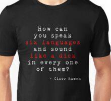 Cisco Ramon Quote (Like a Dick) Unisex T-Shirt