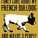 I only care about my French Bulldog and maybe 3 people by monsterplanet