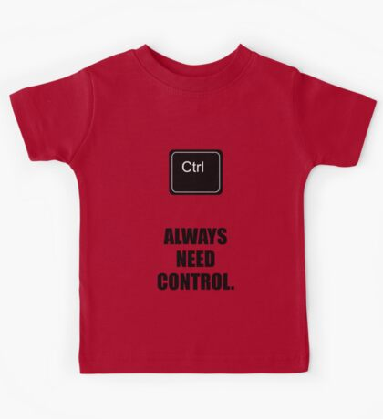 Always Need Control - Corporate Start-up Quotes Kids Tee