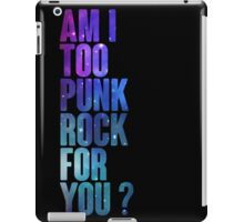 Am I Too Punk Rock For You? - Hipster - Galaxy  iPad Case/Skin