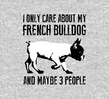 I only care about my French Bulldog and maybe 3 people Unisex T-Shirt
