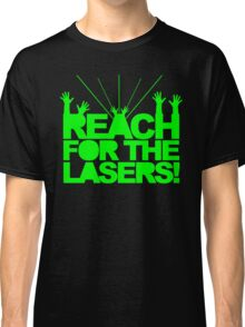 Reach For The Lasers Music Quote Classic T-Shirt