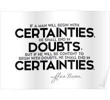 certainties, doubts, certainties - francis bacon Poster