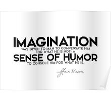 imagination, sense of humor - francis bacon Poster