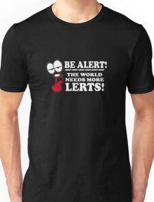 Be Alert The World Needs More Lerts! Unisex T-Shirt