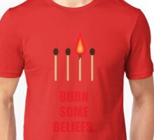 Burn some beliefs - Business Quotes Unisex T-Shirt