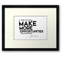 make more opportunities - francis bacon Framed Print