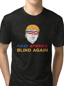 Make America Blind Again Tri-blend T-Shirt