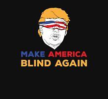 Make America Blind Again Unisex T-Shirt