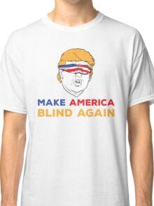 Make America Blind Again Classic T-Shirt