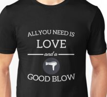 Hairdresser - All You Need Is Love And A Good Blow Unisex T-Shirt