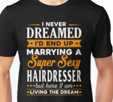 Hairdresser - I Never Dreamed I'd End Up Marrying A Super Sexy Hairdresser But Here I Am Living The Dream Unisex T-Shirt