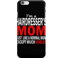 Hairdresser - I'm A Hairdresser's Mom Just Like A Normal Mom Except Much Cooler iPhone Case/Skin