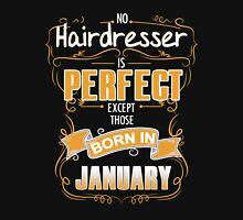 Hairdresser - No Hairdresser Is Perfect Except Those Born In January Unisex T-Shirt