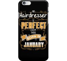 Hairdresser - No Hairdresser Is Perfect Except Those Born In January iPhone Case/Skin
