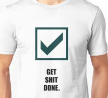 Get Shit Done - Corporate Start-up Quotes Unisex T-Shirt