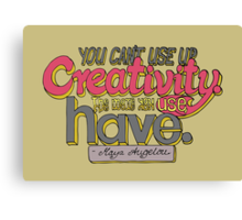You can't use up creativity... Canvas Print