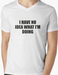 I Have No Idea What I'm Doing Mens V-Neck T-Shirt