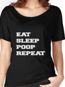 EAT SLEEP POOP REPEAT Women's Relaxed Fit T-Shirt