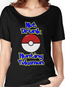 Not Drunk, Pokemon Hunting! Women's Relaxed Fit T-Shirt