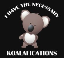 I Have The Necessary Koalafications by DesignFactoryD