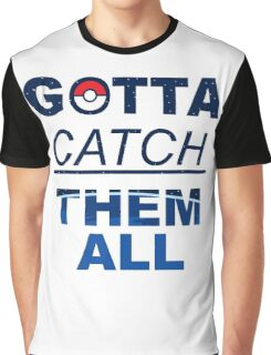 Gotta catch them all Graphic T-Shirt