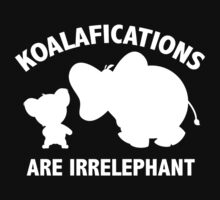 Koalifications Are Irrelephant by DesignFactoryD