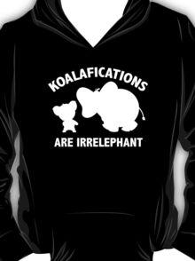 Koalifications Are Irrelephant T-Shirt