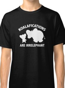 Koalifications Are Irrelephant Classic T-Shirt