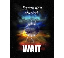 Big Bang Theory - Expansion started. Wait... Photographic Print
