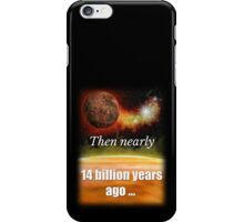 Big Bang Theory - Then nearly fourteen billion years ago expansion started. Wait... iPhone Case/Skin